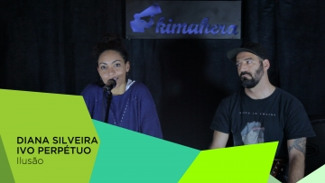 #KimaheraSections - Diana Silveira & Ivo Perpétuo - Março'18 #15